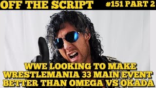 WWE Looks To Top Omega vs Okada With Wrestlemania 33 Main Event - WWE Off The Script #151 Part 2