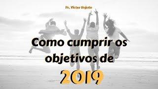 02/01/19 - Como cumprir os objetivos de 2019 - Pr. Victor Bejota
