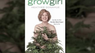 Heather Donahue: Growing Marijuana