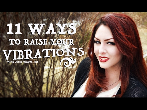 11 Ways to Raise Your Vibrations ~ The White Witch Parlour