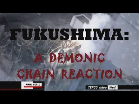 Fukushima: A Demonic Chain Reaction (by Kevin Kamps)