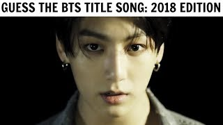 GUESS THE BTS TITLE SONG BY IT'S FIRST 5 SECONDS   2018 Edition
