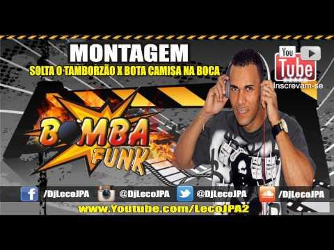MONTAGEM - SOLTA O TAMBORZÃO X BOTA CAMISA NA BOCA - DJ LECO JPA