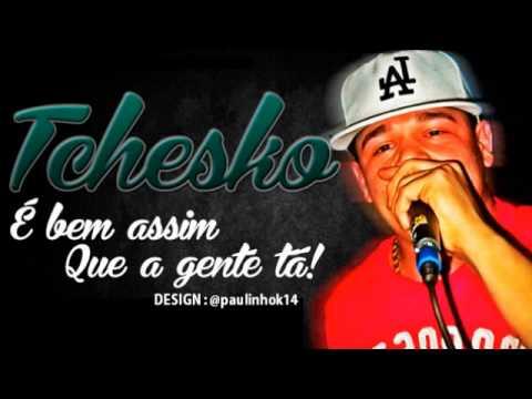 MC Tchesko - É Bem Assim Que a Gente Tá - HD
