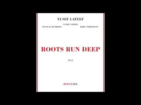 Yusef Lateef, Nicolas Humbert, Marc Parisotto - Roots Run Deep