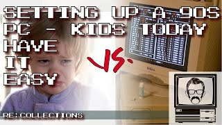 Setting up a 90s PC - Kids Today Have it Easy; RE:Collections | Nostalgia Nerd