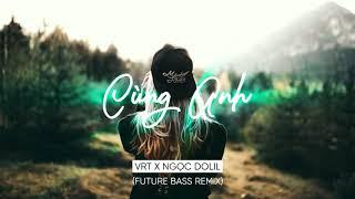 Cùng Anh - Ngọc Dolil ( VRT Remix )