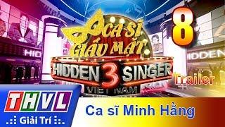 THVL | Ca sĩ giấu mặt 2017- Tập 8: Ca sĩ Minh Hằng - Trailer