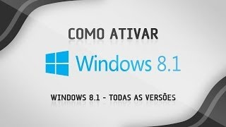 Como Ativar Windows 8.1 Permanente (Download Ak!)