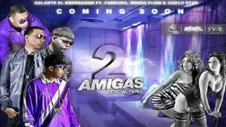 2 Amigas Remix Galante El Emperador Ft. Farruko, Ñengo