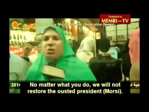 Egyptian Woman - Shut Up Your Mouth Obama | Al Sisi Yes, Morsi No (6eneration Remix)