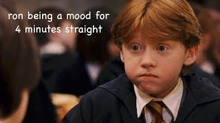 ron weasley being a mood for 4 minutes straight