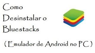 Como Desinstalar O Bluestacks ( Emulador De Android No
