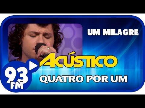 Quatro Por Um - UM MILAGRE - Acústico 93 - AO VIVO - Abril de 2014