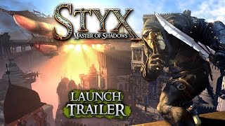 Styx: Master Of Shadows: Launch Trailer