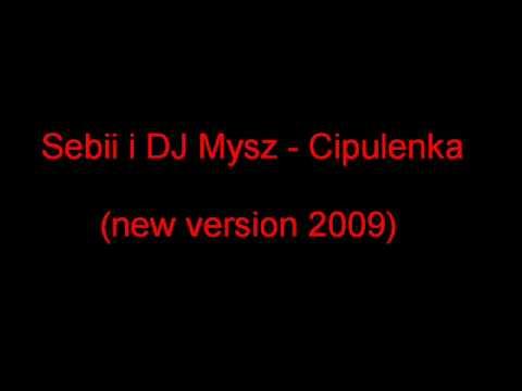 Sebii i DJ Mysz - Cipulenka (new version 2009)