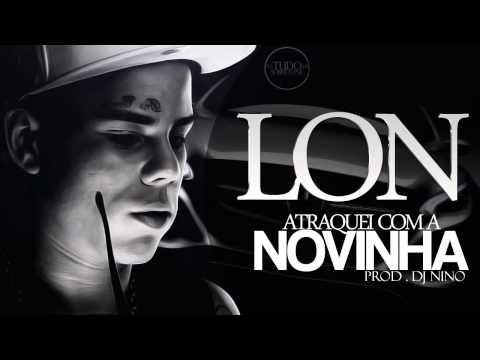 MC LON-ATRAQUEI COM A NOVINHA(DJ NINO) MÚSICA NOVA 2013-com a letra