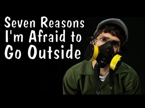 Seven Reasons I'm Afraid to Go Outside