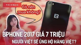 Bphone 2017 giá 7 TRIỆU II Người Việt chắc chắn sẽ ủng hộ hàng Việt??