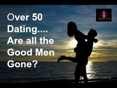 Tips for Dating over 50 :  Are all the good men gone?
