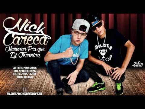 MC Nick e Careca -  Namorar Pra que ( DJ Ferreira ) Lançamento 2014