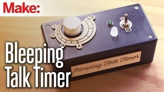 DIY Maker: Bleeping Talk Timer