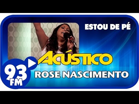 Rose Nascimento - ESTOU DE PÉ - Acústico 93 - AO VIVO - Janeiro de 2014