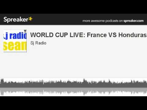 WORLD CUP LIVE: France VS Honduras (made with Spreaker)