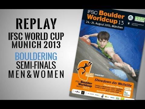 IFSC Climbing World Cup Munich 2013 - Bouldering - Semi-Finals MEN & WOMEN - Replay
