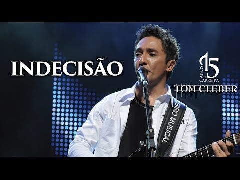 Tom Cleber -  Indecisão