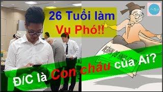 Phó vụ trưởng 26 tuổi : Đã LỘ DIỆN đồng chí là CON CHÁU của ai!!!