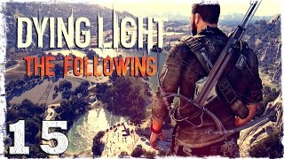 [Coop] Dying Light: The Following. #15: Паства Матери.