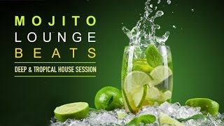 Mojito Lounge Beats   Deep & Tropical House Session (Continuous Mix)