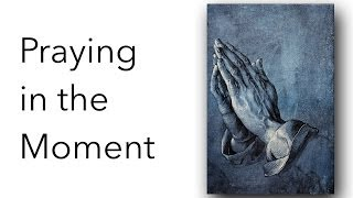 Praying in the Moment width=