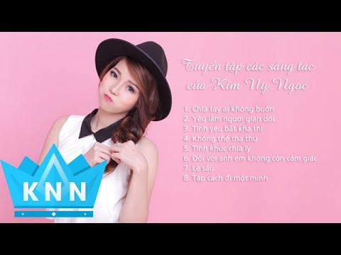 Kim Ny Ngọc : Tuyển tập các bài hát hay nhất của Kim Ny Ngọc sáng tác