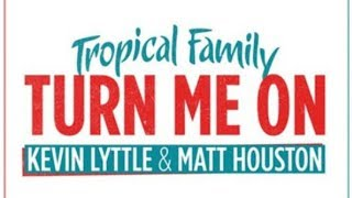 Tropical Family - Kevin Lyttle & Matt Houston - Turn me on