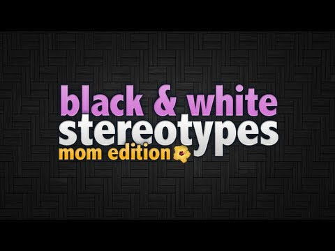 42. Black And White Stereotypes: Mom Edition