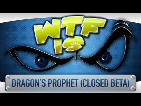 ► WTF Is... - Dragon's Prophet (Closed Beta) ? - With Key Giveaway