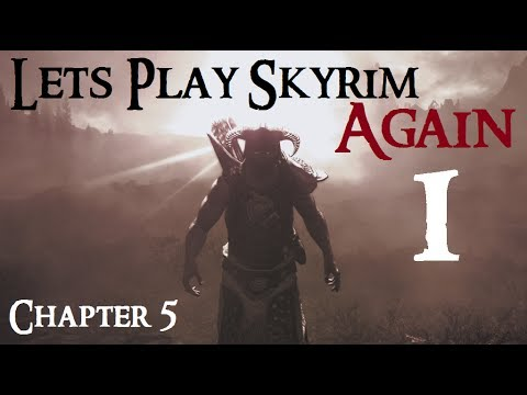 Let's Play Skyrim Again : Chapter 5 Ep 1