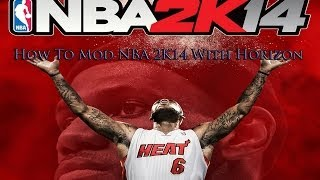 How To Mod NBA 2K14 Using Horizon!