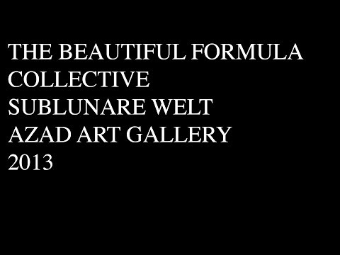 THE BEAUTIFUL FORMULA COLLECTIVE, 'Sublunare Welt', Azad Art Gallery, Tehran 2013