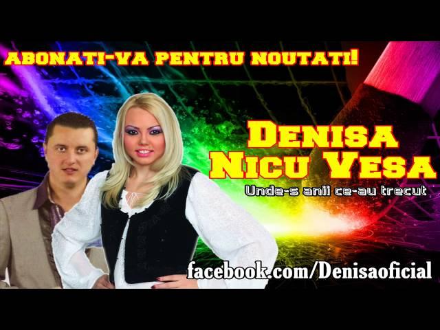 DENISA si NICU VESA - Unde-s anii ce-au trecut (Melodie Originala)
