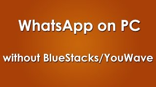 WhatsApp For PC Without BlueStacks [Quick Alternate]