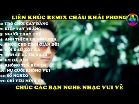 LIÊN KHÚC REMIX CHÂU KHẢI PHONG