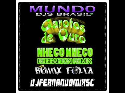NHECO NHECO - GAROTOS DE OURO (REGGAETON REMIX - DJ FERNANDO MIX SC) SEM VINHETA