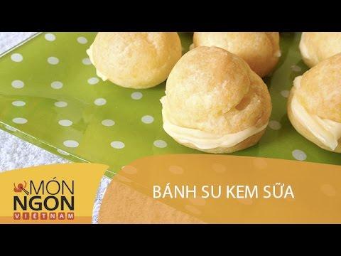 Dạy Cách Làm Bánh Su Kem Sữa - Món Ngon Việt Nam