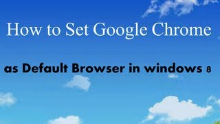 How To Set Google Chrome As Default Browser In Windows 8