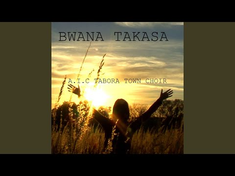 AIC Tabora Town Choir - Bwana Takasa