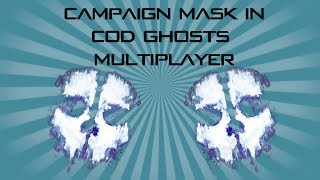 How To Get The Campaign Mask In Multiplayer! COD Ghosts