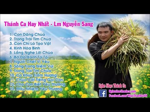 Thánh Ca Nguyễn Sang | Những Bài Hát Thánh Ca Hay Nhất - Lm Nguyễn Sang (Phần 1)